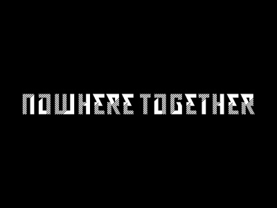 Nowhere Together type letters type brand design custom typography custom lettering custom logo design custom type lettering typography brandidentity design identity identity designer mark brandmark logo designer logo design logo