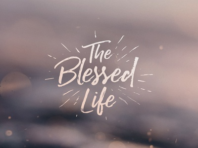 The Blessed Life - Sermon Series