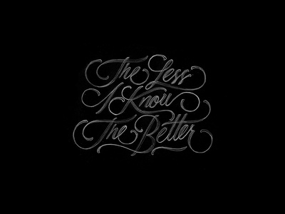 The Less I Know The Better handtype handmadefont lettering