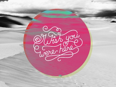 Wish You Were Here hand lettering floyd pink script lyrics typography