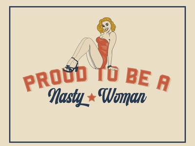 Proud to Be a Nasty Woman serif script typography blue red political nasty woman pinup girl illustrator art graphic design 1940s retro vintage illustrator illustration