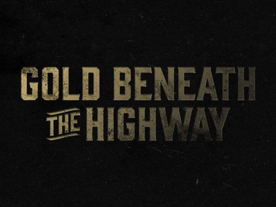 Gold Beneath the Highway band branding typography grunge rough retro