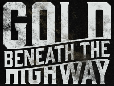 Gold Beneath the Highway #2 typography grunge dirt