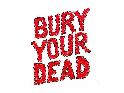 Bury Your Dead dead dripping lettering halloween gore handdrawn typography inktober