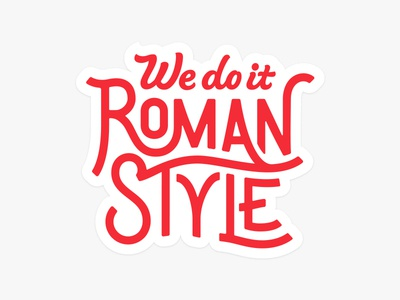 We do it… Roman Style hand lettering focus swashy lettering die cut style roman quarky sticker