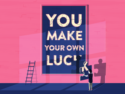 You Make Your Own Luck
