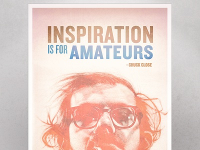 Inspiration is for Amateurs - Chuck Close poster print illustration typography chuck close texture retro vintage