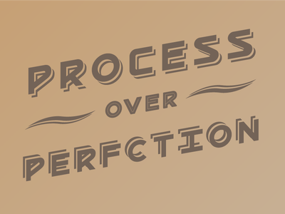 Process Over Perfection type perfection process 4real slogan true