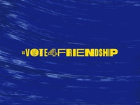 Vote For Friendship