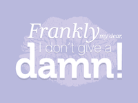 Frankly My Dear, I Don't Give a Damn !