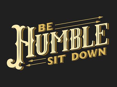 Be Humble, Sit Down. design handdrawn victorian illustrator vector lettering logo behumble damn kendricklamar