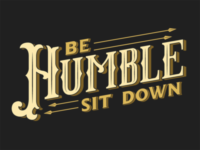 Be Humble, Sit Down.