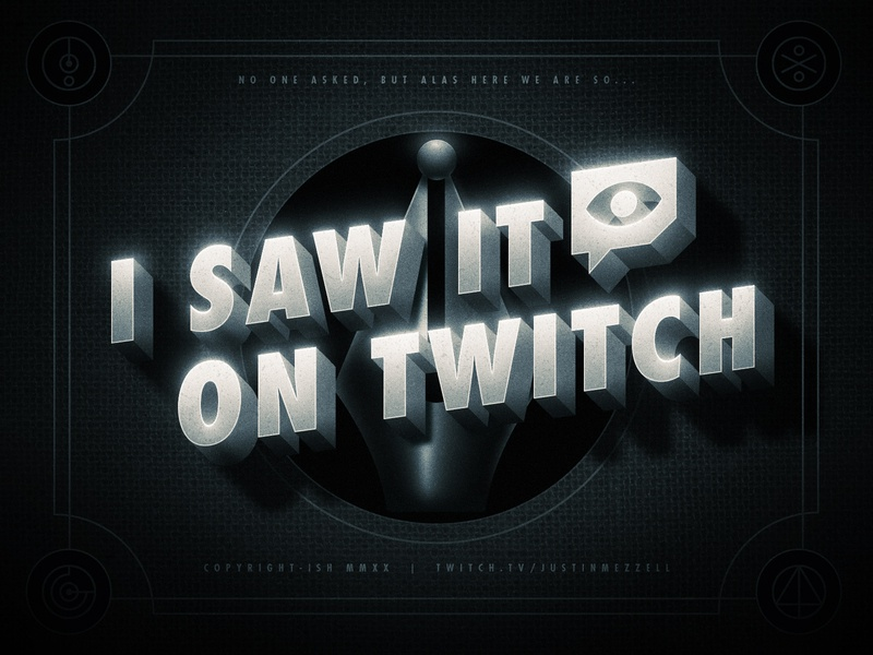 I Saw It On Twitch (and I'm sorry you did)