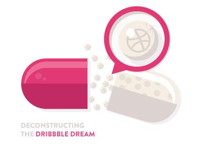 Deconstructing The Dribbble Dream dribbble dream illustration pill
