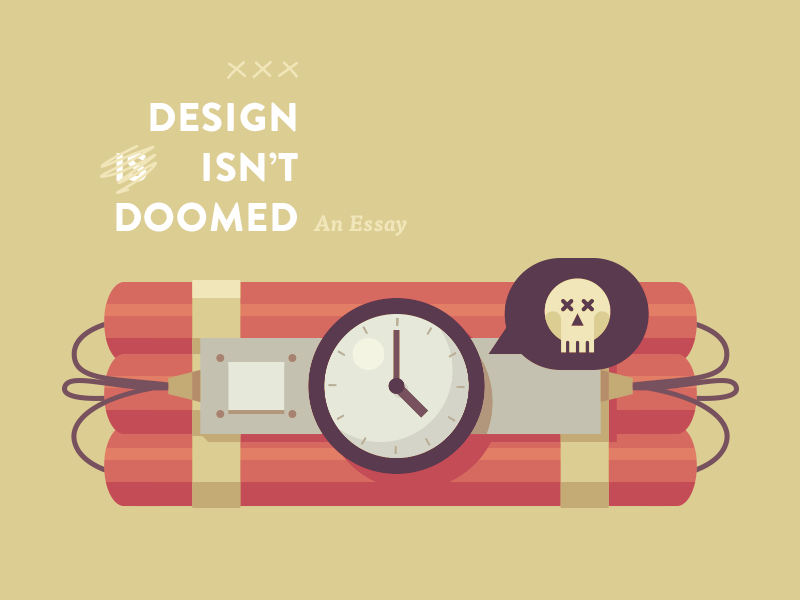 Design Isn't Doomed design doom dynamite illustration essay