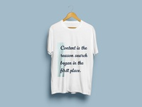 Content is the reason search... t-shirt design