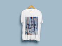 Life Must Be Lived As Play T-Shirt Design