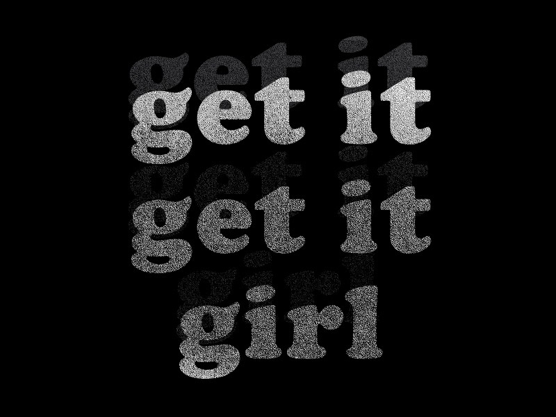 Get It Get It Girl lettering typography type dither black and white