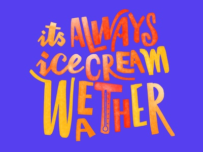It's Always Icecream Weather script branding quote iarafath play sketch kyle brushes hand lettering water color typography lettering ice cream