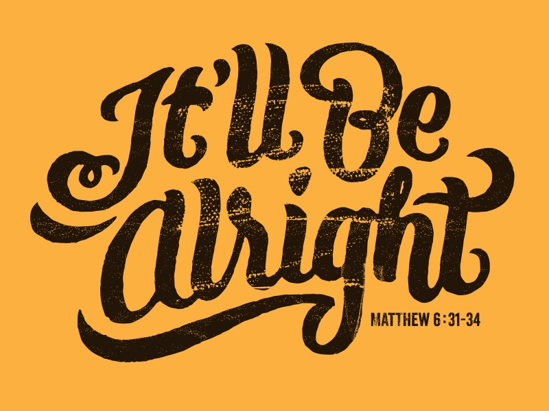 It'll Be Alright! Matthew 6:31-34 matthew brush pen dark brown yellow vector grunge hand lettered script scripture