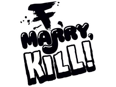 F, Marry, Kill!