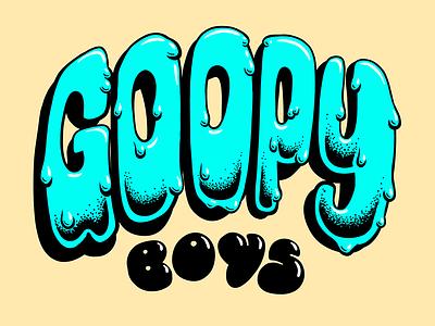 Goopy Boys goopy boys boys goopy goop slime lettering