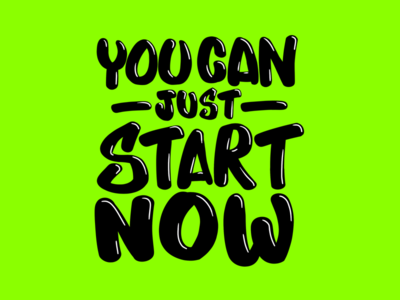 You Can Just Start Now