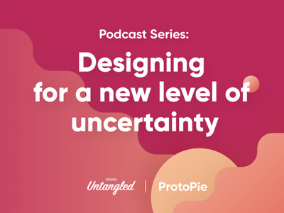 Podcast Series: Designing for a new level of uncertainty design productdesign nocode interactiondesign prototyping prototype protopie
