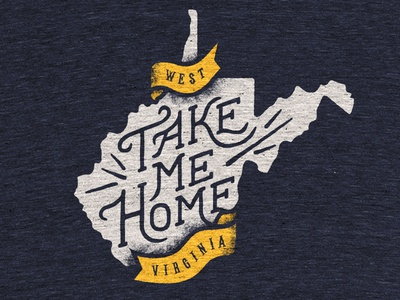 Take Me Home WV west virginia typography take me home roads ribbon john denver hand lettered country banner