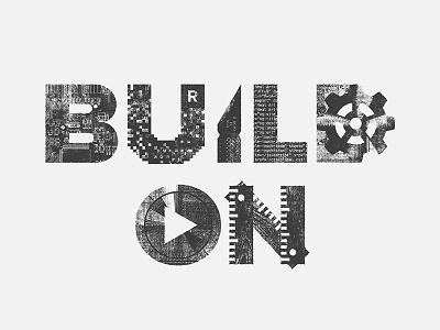 Build On typography type chip computer video ruler gear code x-acto pixels texture bitmap
