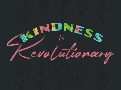 Kindness is Revolutionary colorful redesign doodle sketch revolutionary revolution letters procreate kindness lettering