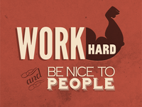 Work Hard, and be nice to people