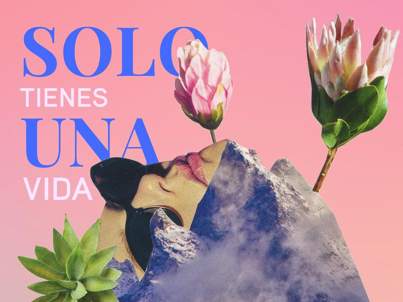 Solo Tienes Una Vida nature woman pink color typography design hand crafted collage