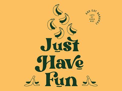 Just Have Fun lettering retro illustration banana type typography brand branding graphic design design