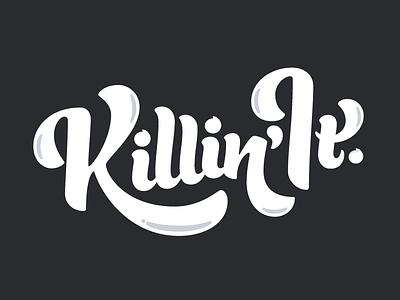 Killin' It hand lettering typography type script custom phrase motivation