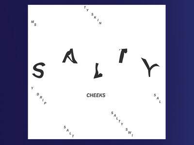 Salty Cheeks Type Experiment  black and white type tests salty cheeks type exploration type experiment type design dripping type warped type typography type
