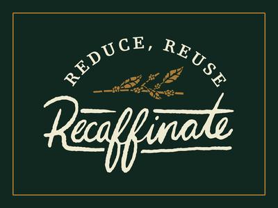 Reduce, Reuse, Recaffinate