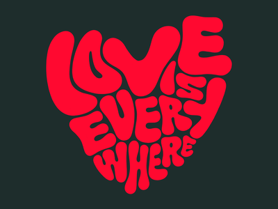 Love is Everywhere fat chubby song lover heart shape heart bold funk letters lettering love