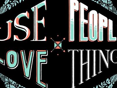 Use Things, Love People