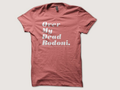 Over My Dead Bodoni t-shirt bodoni typography