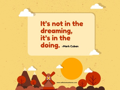 It's not in the dreaming, it's in the doing. inspiration quotes quote art design adobe illustrator graphic art vector illustration