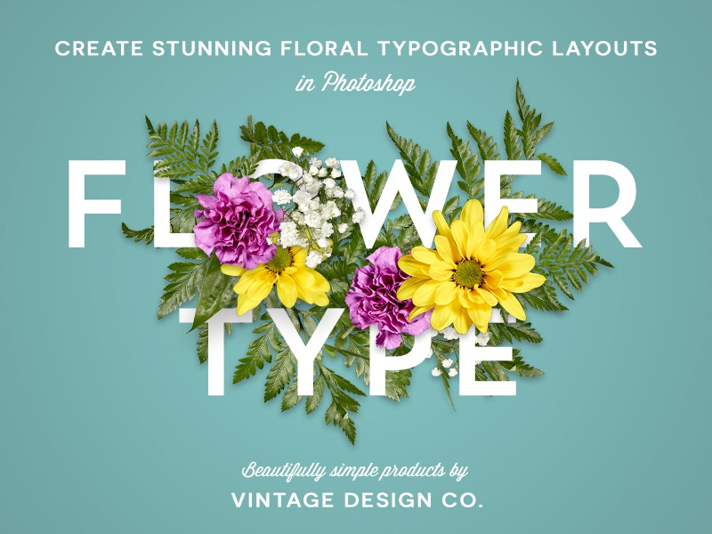 FlowerType photoshop layout floral flower typography lettering creative market