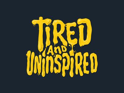 Tired & Uninspired