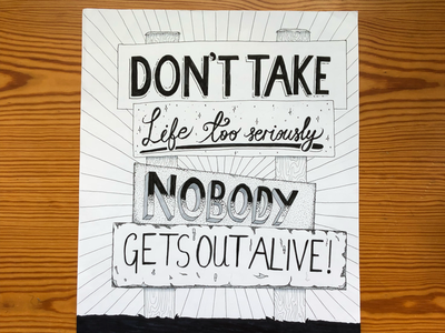 Don't take life too seriously. Nobody gets out alive! pen and paper life billboard quote banksy