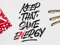 Keep That Same Energy