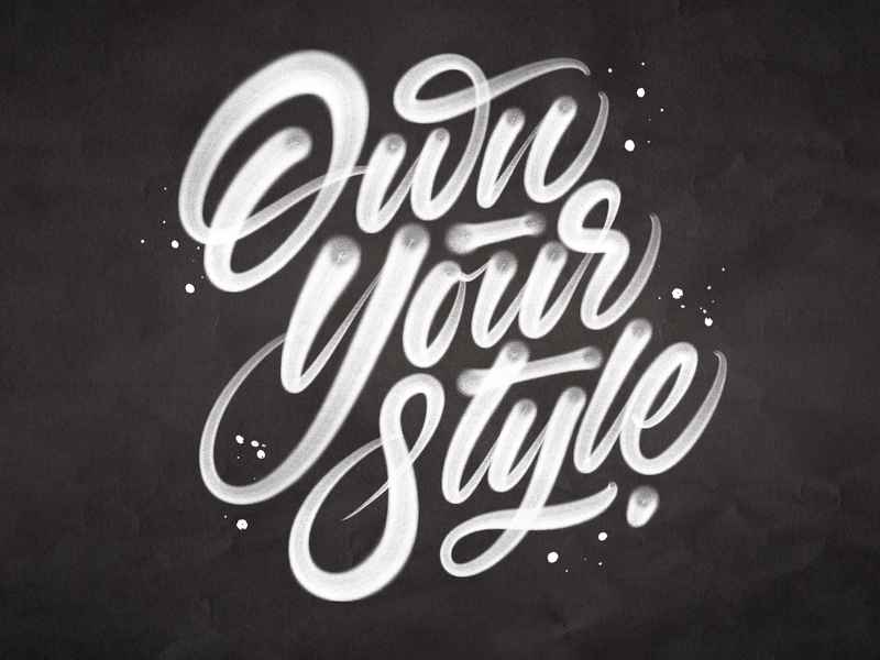 Own Your Style grit design art bold calligraphy script typography lettering graffiti type texture