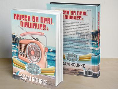 Raised on Real Airwaves createspace amazon book illustration illustration 3d art book design book book cover