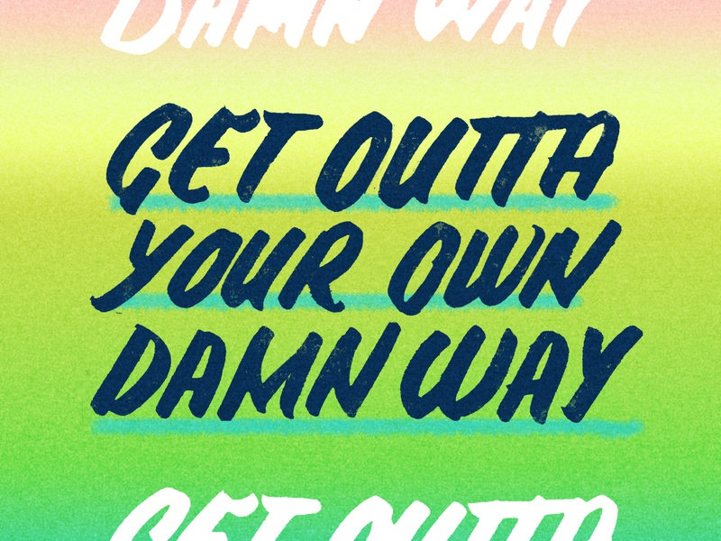 Get Outta Your Own Damn Way brush calligraphy calligraphy brush lettering vintage typography illustration lettering