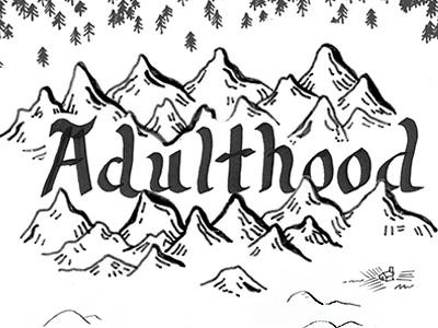 Adulthood maps mountains typography calligraphy illustration