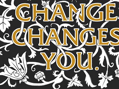 Change  illustration ornamentation letterpress quote typography floral